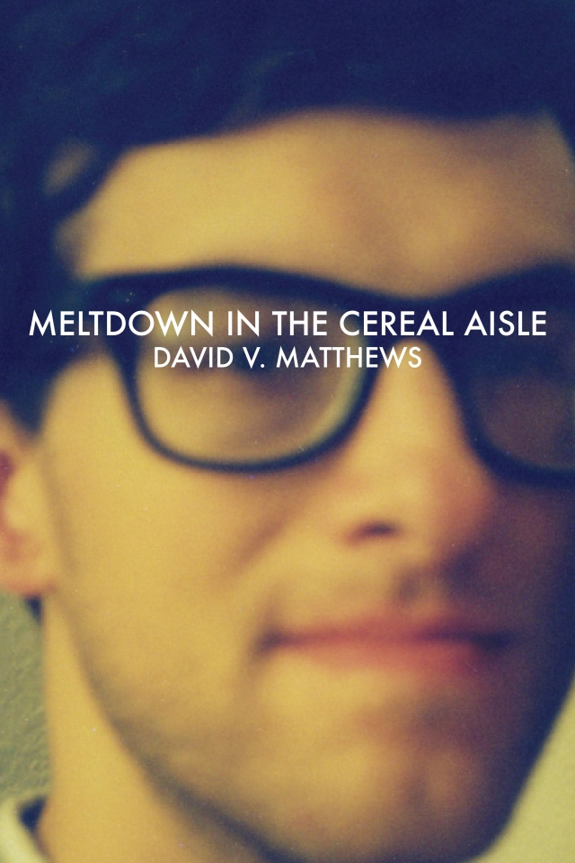 Meltdown in the Cereal Aisle David Matthews